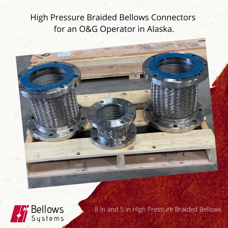 High Pressure Braided 8 Inch and 5 Inch bellows connectors for an O&G Operator in Alaska.