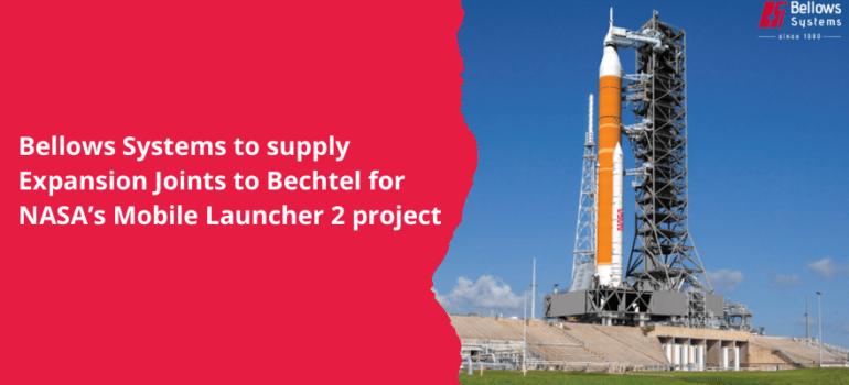 Bellows Systems to supply Expansion Joints to Bechtel for NASA's Mobile Launcher 2 project
